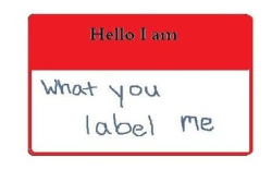 I-am-what-you-label-me
