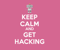 Keep calm and get hacking